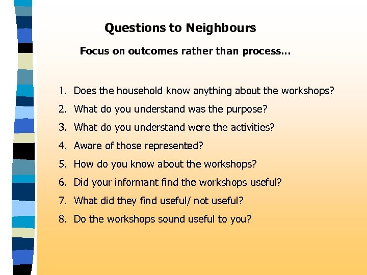 Questions to Neighbours Focus on outcomes rather than process. . . 1. Does the