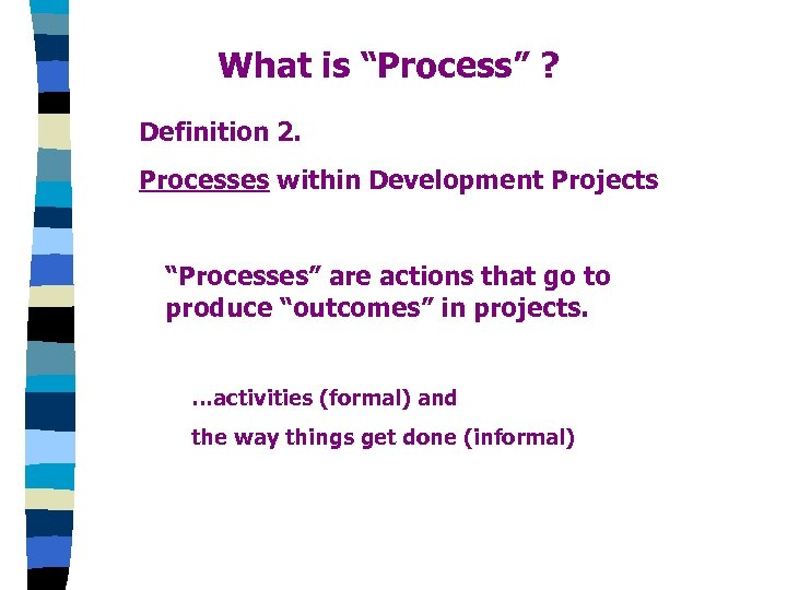"What is ""Process"" ? Definition 2. Processes within Development Projects ""Processes"" are actions that"