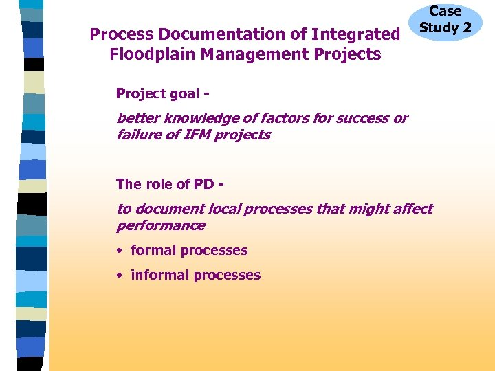 Process Documentation of Integrated Floodplain Management Projects Case Study 2 Project goal - better