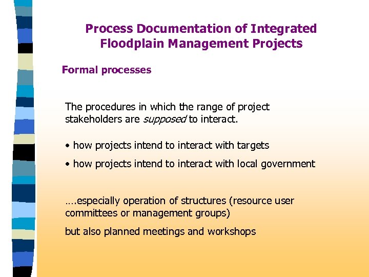 Process Documentation of Integrated Floodplain Management Projects Formal processes The procedures in which the