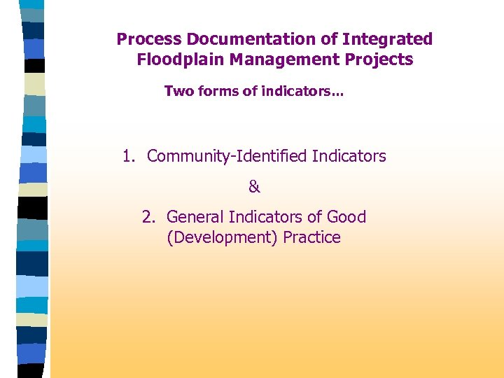 Process Documentation of Integrated Floodplain Management Projects Two forms of indicators. . . 1.