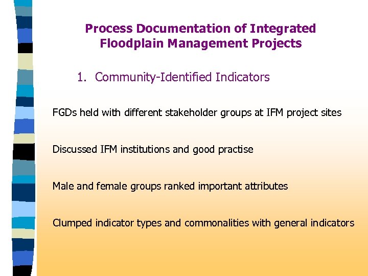 Process Documentation of Integrated Floodplain Management Projects 1. Community-Identified Indicators FGDs held with different