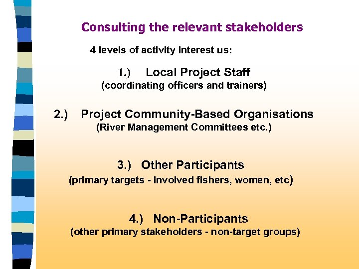 Consulting the relevant stakeholders 4 levels of activity interest us: 1. ) Local Project