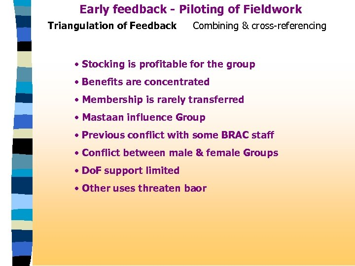 Early feedback - Piloting of Fieldwork Triangulation of Feedback Combining & cross-referencing • Stocking