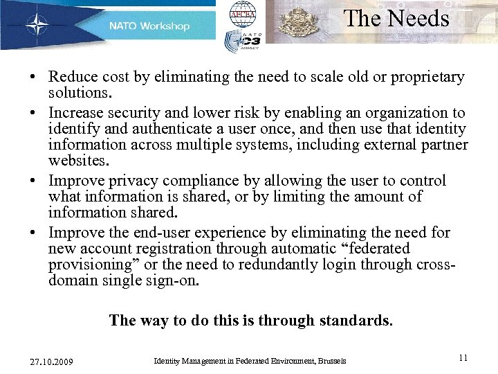 The Needs • Reduce cost by eliminating the need to scale old or proprietary