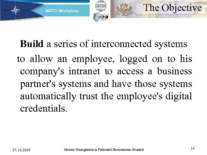 The Objective Build a series of interconnected systems to allow an employee, logged on
