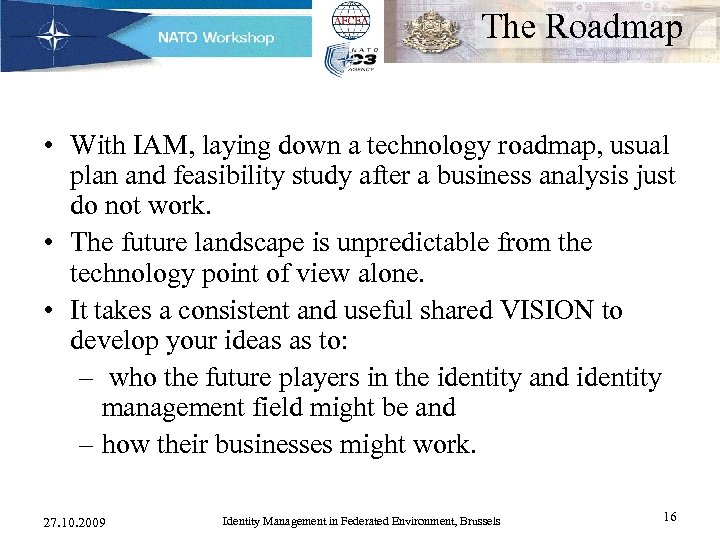 The Roadmap • With IAM, laying down a technology roadmap, usual plan and feasibility