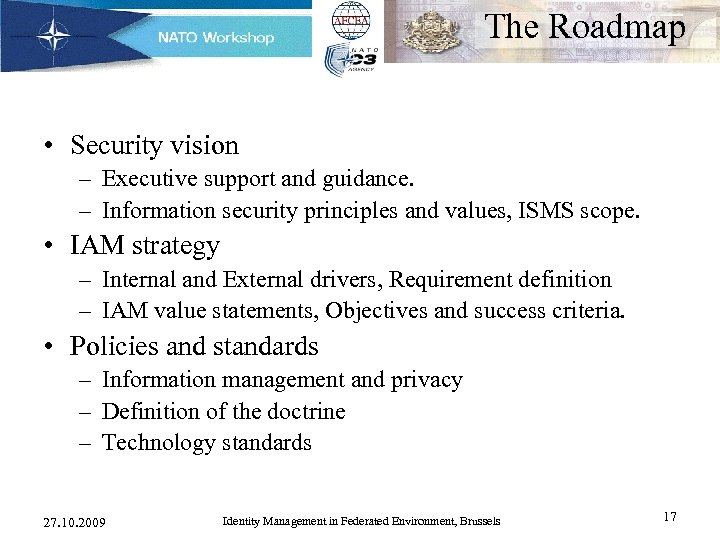 The Roadmap • Security vision – Executive support and guidance. – Information security principles