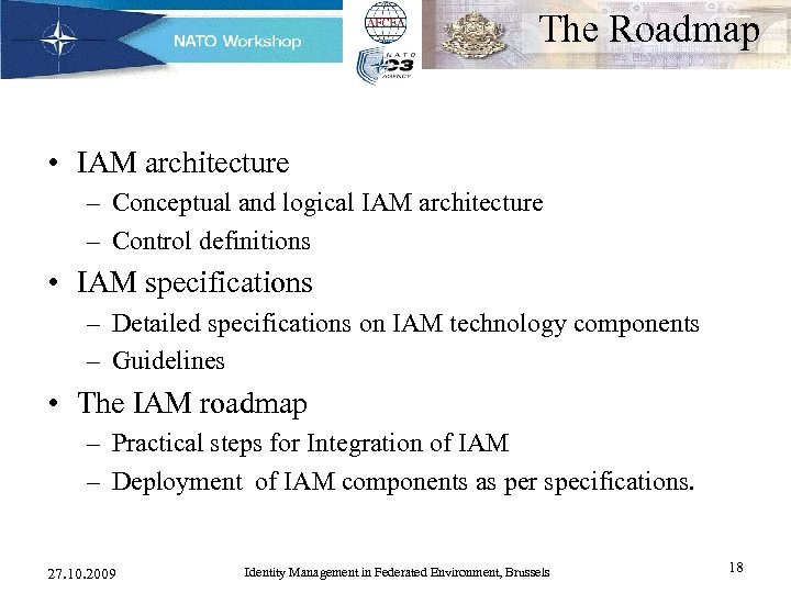 The Roadmap • IAM architecture – Conceptual and logical IAM architecture – Control definitions