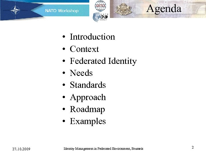 Agenda • • 27. 10. 2009 Introduction Context Federated Identity Needs Standards Approach Roadmap