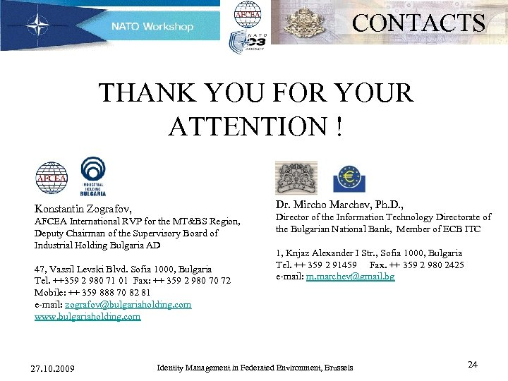CONTACTS THANK YOU FOR YOUR ATTENTION ! Dr. Mircho Marchev, Ph. D. , Konstantin