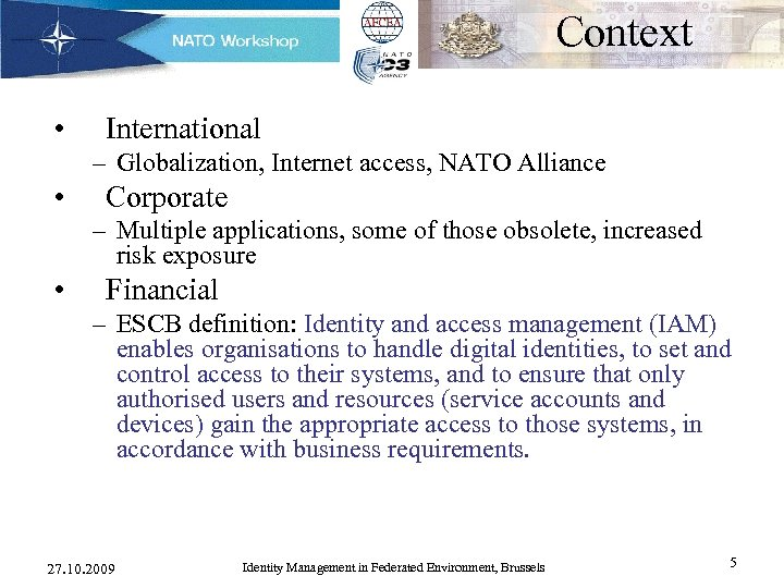 Context • International – Globalization, Internet access, NATO Alliance • Corporate – Multiple applications,