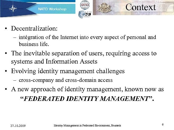 Context • Decentralization: – intégration of the Internet into every aspect of personal and