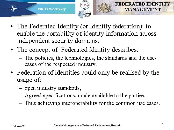 FEDERATED IDENTITY MANAGEMENT • The Federated Identity (or Identity federation): to enable the portability