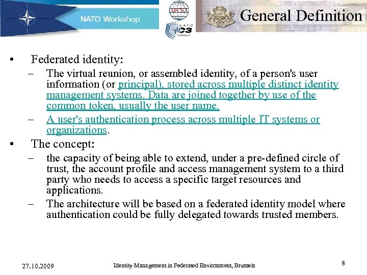 General Definition • Federated identity: – – • The virtual reunion, or assembled identity,