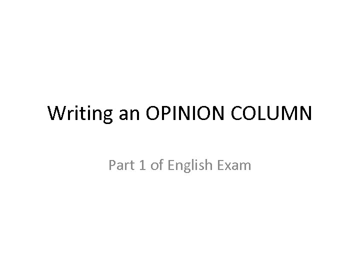 Writing an OPINION COLUMN Part 1 of English Exam