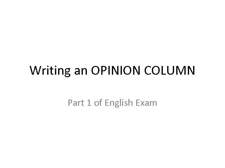 Writing an OPINION COLUMN Part 1 of English Exam