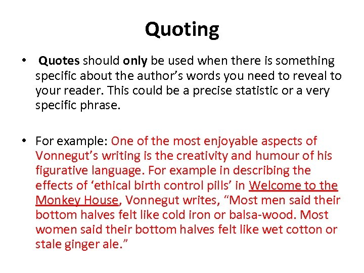 Quoting • Quotes should only be used when there is something specific about the