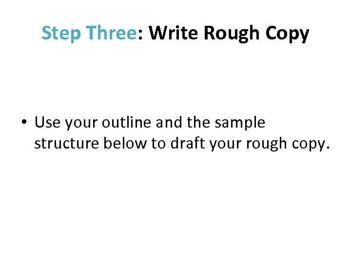 Step Three: Write Rough Copy • Use your outline and the sample structure below