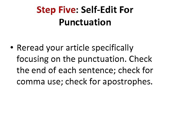 Step Five: Self-Edit For Punctuation • Reread your article specifically focusing on the punctuation.