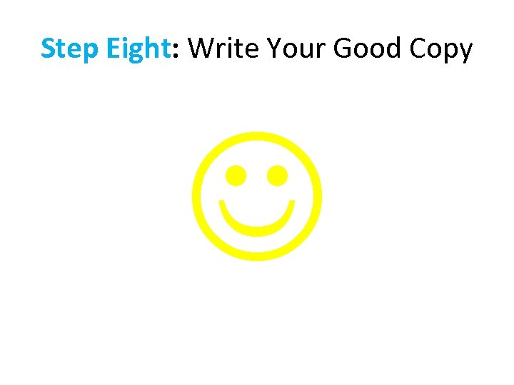 Step Eight: Write Your Good Copy