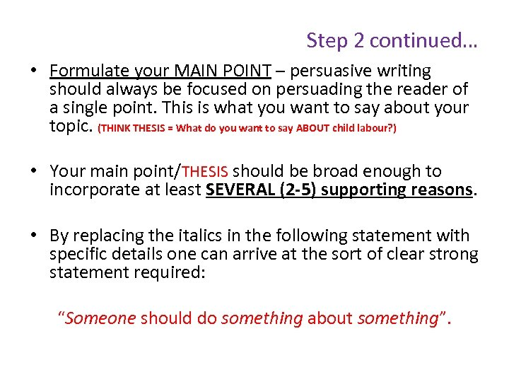 Step 2 continued… • Formulate your MAIN POINT – persuasive writing should always be
