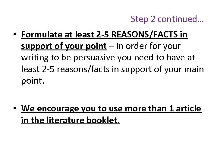 Step 2 continued… • Formulate at least 2 -5 REASONS/FACTS in support of your
