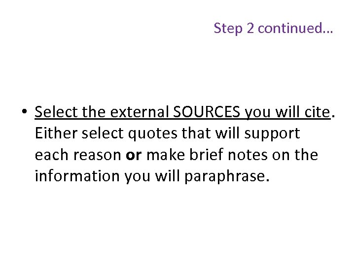Step 2 continued… • Select the external SOURCES you will cite. Either select quotes