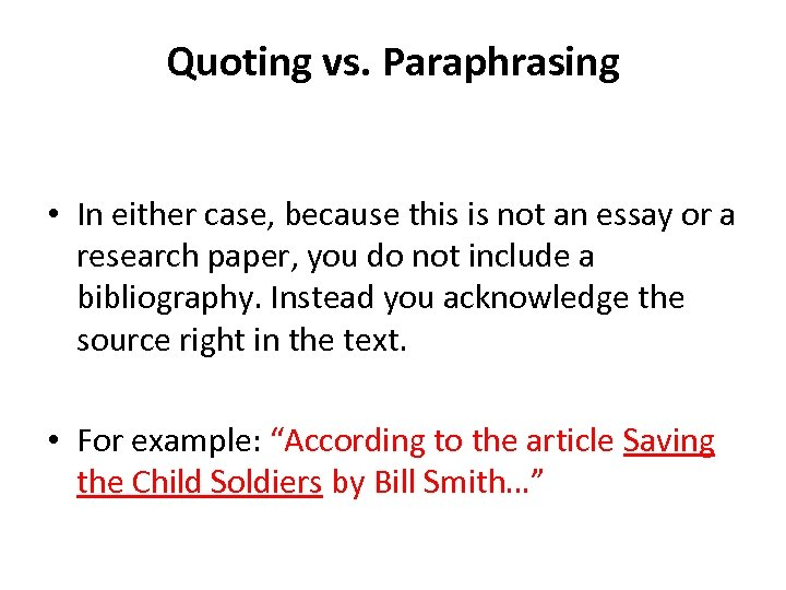 Quoting vs. Paraphrasing • In either case, because this is not an essay or