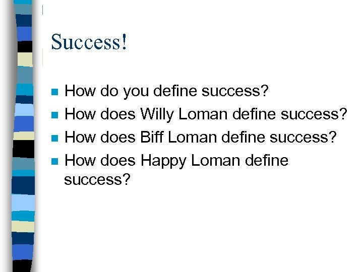 Success! n n How do you define success? How does Willy Loman define success?