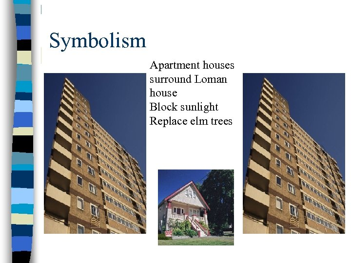 Symbolism Apartment houses surround Loman house Block sunlight Replace elm trees
