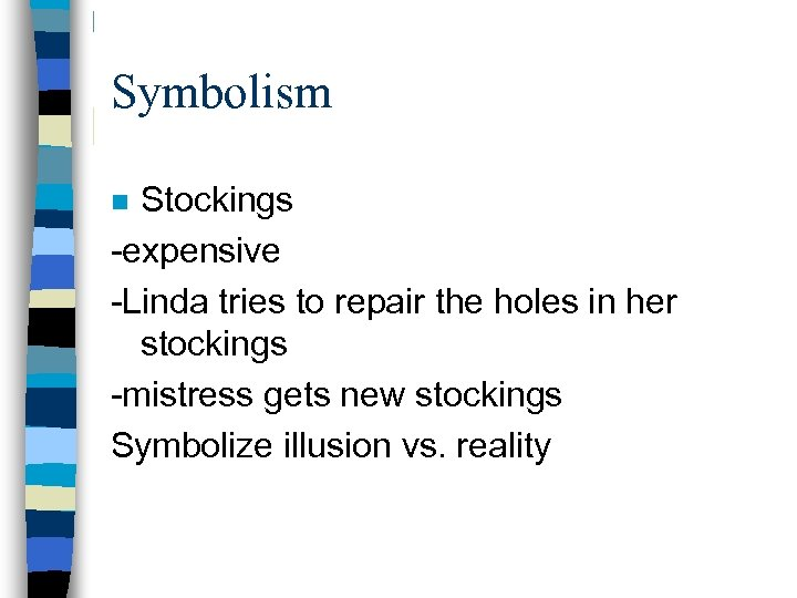 Symbolism Stockings -expensive -Linda tries to repair the holes in her stockings -mistress gets