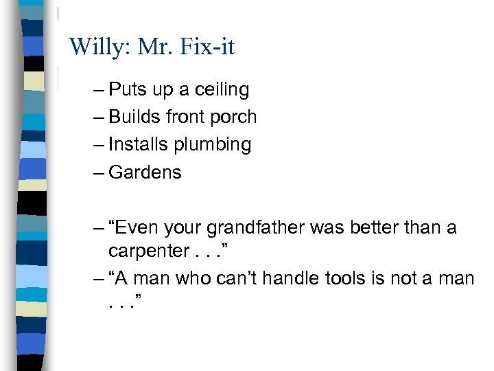 Willy: Mr. Fix-it – Puts up a ceiling – Builds front porch – Installs