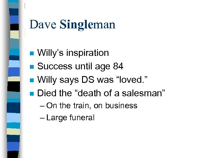 Dave Singleman n n Willy's inspiration Success until age 84 Willy says DS was