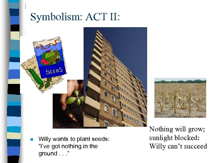 """Symbolism: ACT II: n Willy wants to plant seeds: """"I've got nothing in the"""
