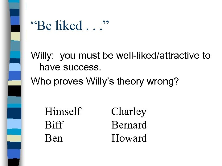 """""""Be liked. . . """" Willy: you must be well-liked/attractive to have success. Who"""