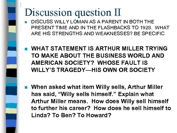 Discussion question II n DISCUSS WILLY LOMAN AS A PARENT IN BOTH THE PRESENT