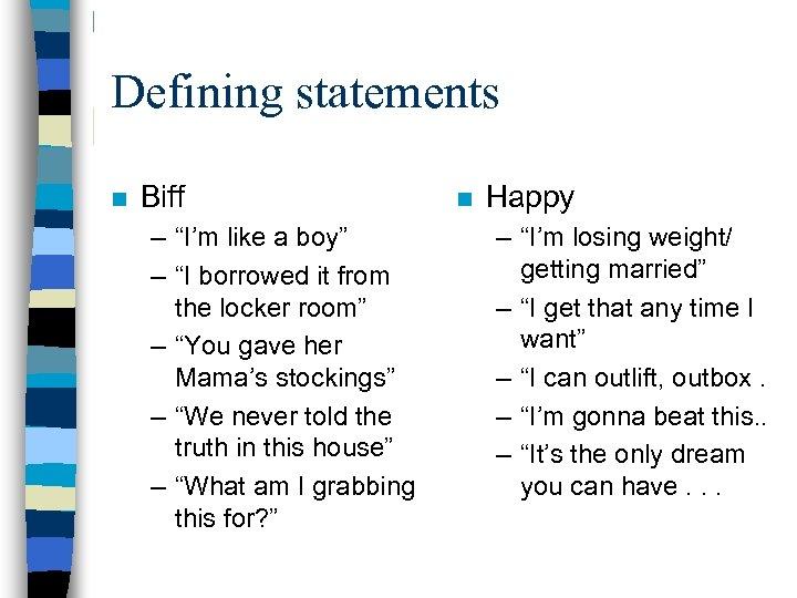"""Defining statements n Biff – """"I'm like a boy"""" – """"I borrowed it from"""