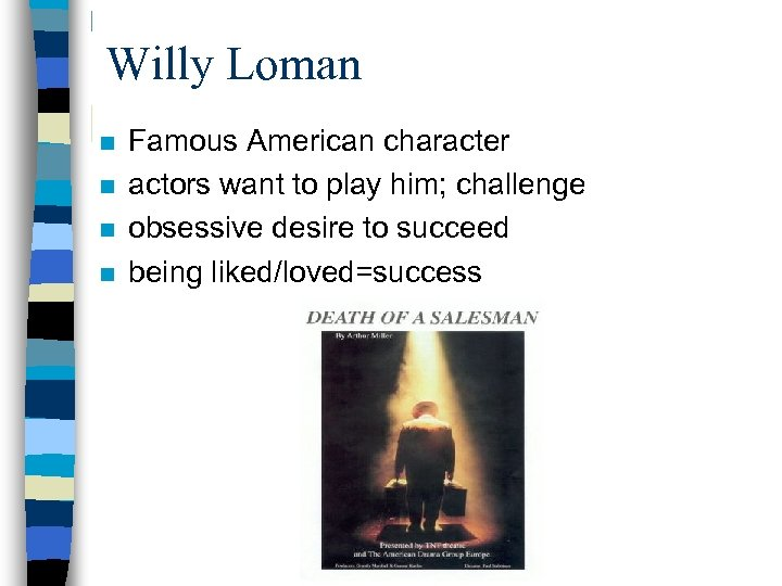 Willy Loman n n Famous American character actors want to play him; challenge obsessive