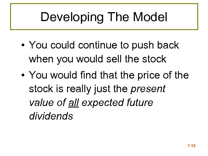 Developing The Model • You could continue to push back when you would sell