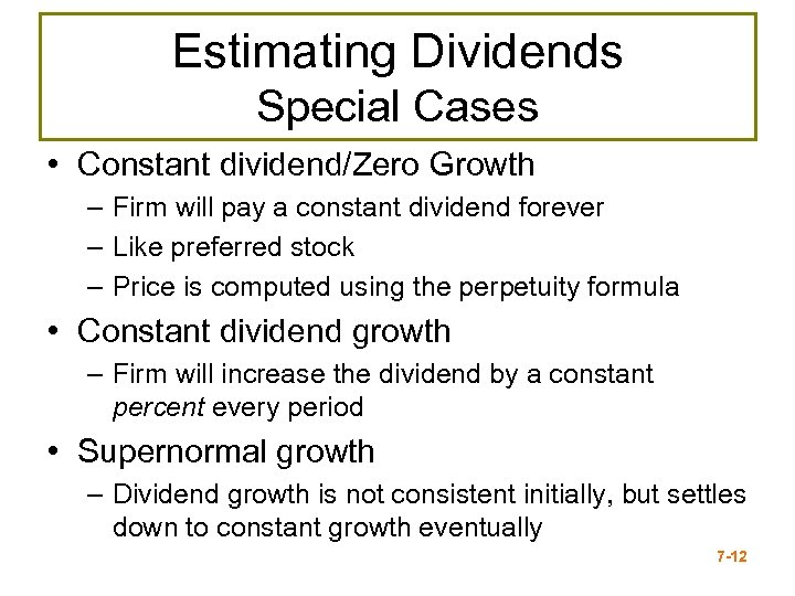 Estimating Dividends Special Cases • Constant dividend/Zero Growth – Firm will pay a constant