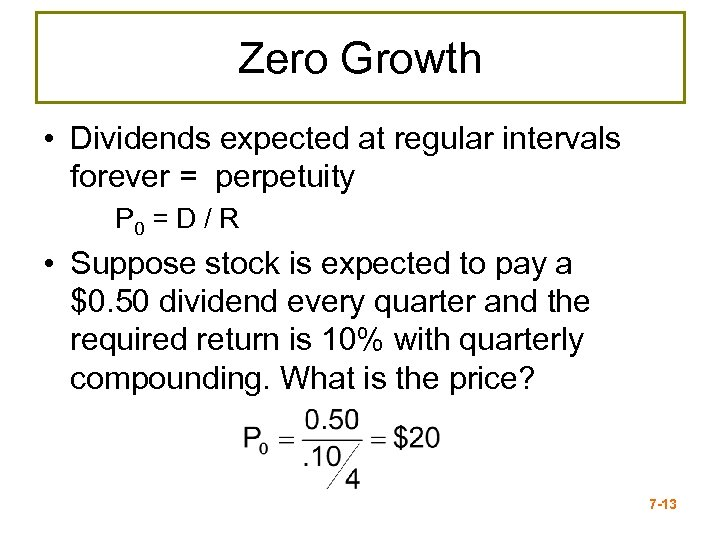 Zero Growth • Dividends expected at regular intervals forever = perpetuity P 0 =