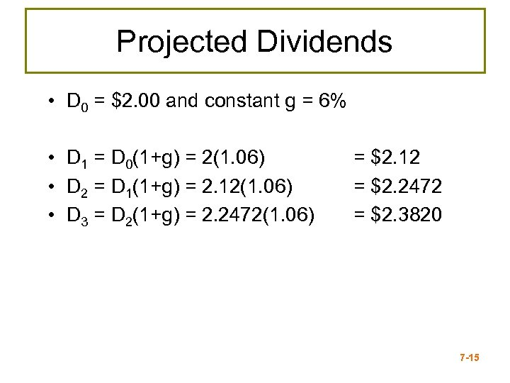 Projected Dividends • D 0 = $2. 00 and constant g = 6% •