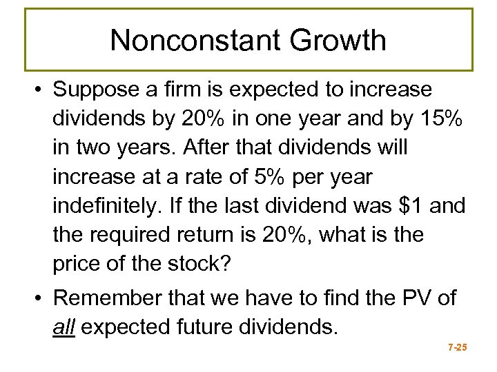 Nonconstant Growth • Suppose a firm is expected to increase dividends by 20% in