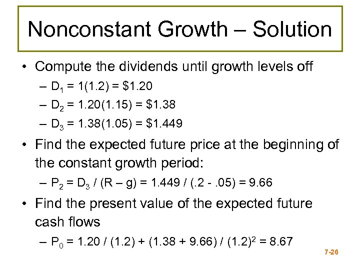 Nonconstant Growth – Solution • Compute the dividends until growth levels off – D