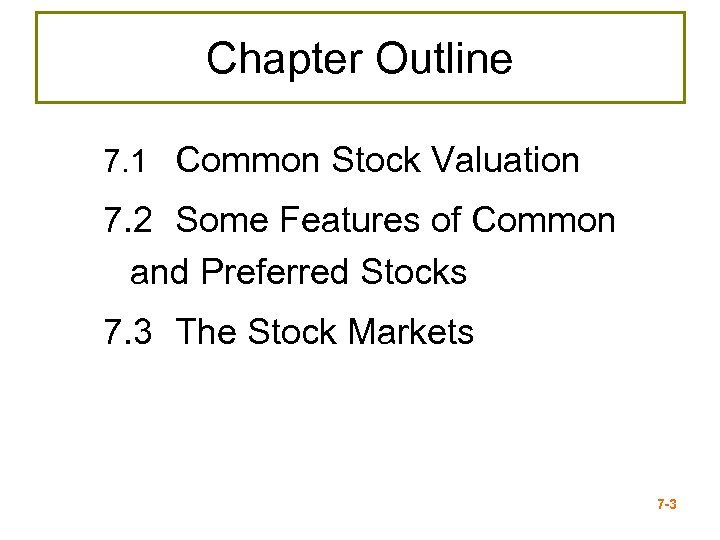 Chapter Outline 7. 1 Common Stock Valuation 7. 2 Some Features of Common and
