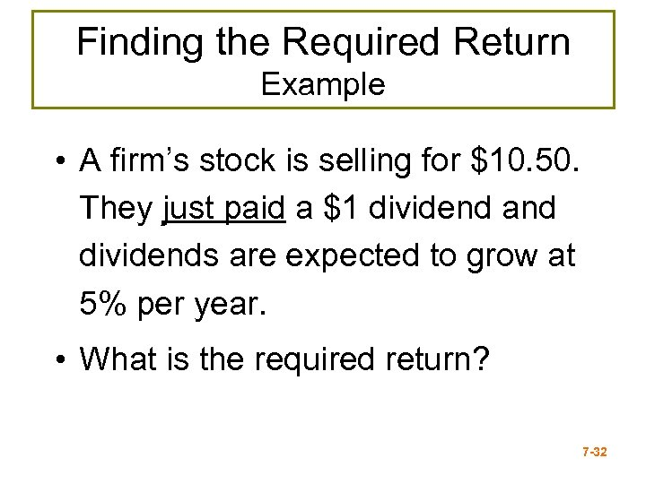 Finding the Required Return Example • A firm's stock is selling for $10. 50.
