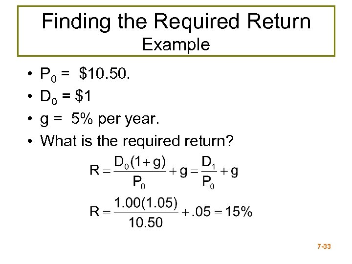 Finding the Required Return Example • • P 0 = $10. 50. D 0