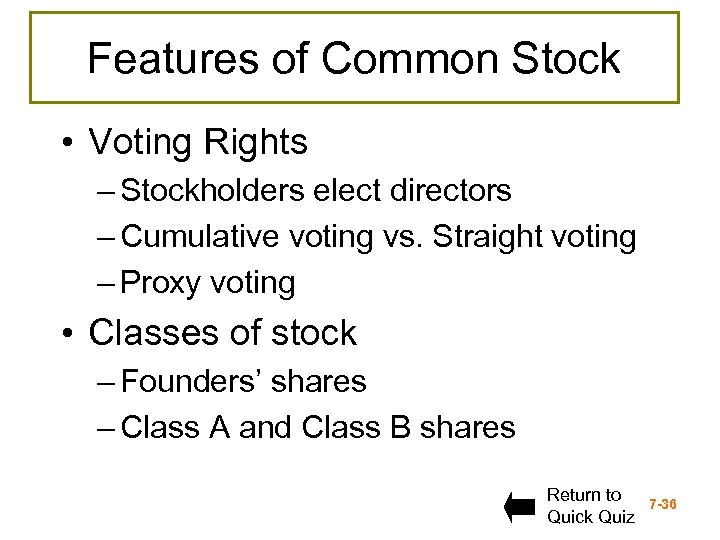 Features of Common Stock • Voting Rights – Stockholders elect directors – Cumulative voting