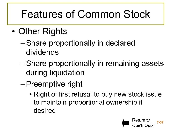 Features of Common Stock • Other Rights – Share proportionally in declared dividends –